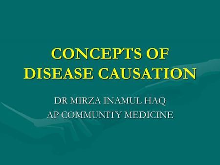 CONCEPTS OF DISEASE CAUSATION DR MIRZA INAMUL HAQ AP COMMUNITY MEDICINE.