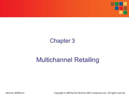 Chapter 3 Multichannel Retailing McGraw-Hill/Irwin Copyright © 2009 by The McGraw-Hill Companies, Inc. All rights reserved.