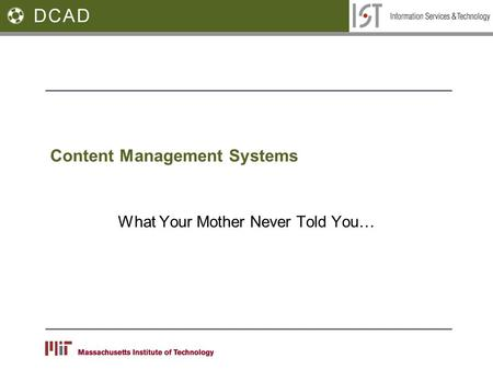 Content Management Systems What Your Mother Never Told You…