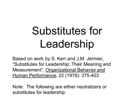 "Substitutes for Leadership Based on work by S. Kerr and J.M. Jermier, ""Substitutes for Leadership: Their Meaning and Measurement"", Organizational Behavior."