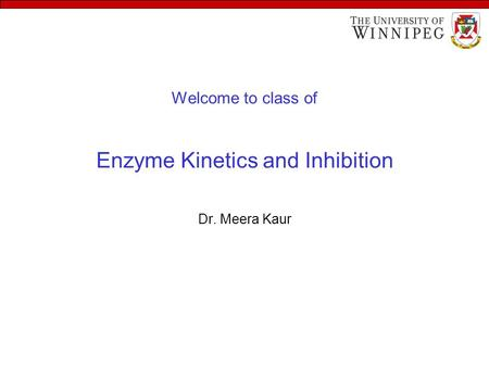 Welcome to class of Enzyme Kinetics and Inhibition Dr. Meera Kaur.