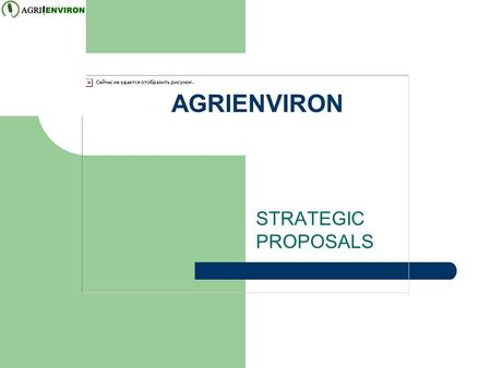 "AGRIENVIRON STRATEGIC PROPOSALS. www.agrienviron.com ""Effecting Change Through Diligent and Persistent Endeavour"""