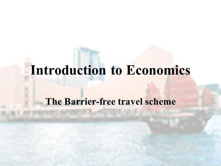Introduction to Economics The Barrier-free travel scheme.