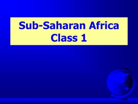 Sub-Saharan Africa Class 1. Approximately 600 million people.