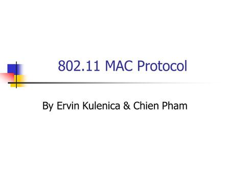 802.11 MAC Protocol By Ervin Kulenica & Chien Pham.