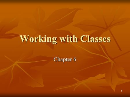 1 Working with Classes Chapter 6. 2 Class definition A class is a collection of data and routines that share a well-defined responsibility or provide.