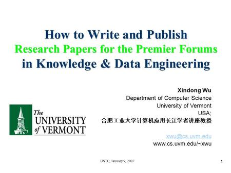 1 USTC, January 9, 2007 How to Write and Publish Research Papers for the Premier Forums in Knowledge & Data Engineering Xindong Wu Department of Computer.