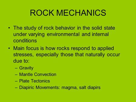 ROCK MECHANICS The study of rock behavior in the solid state under varying environmental and internal conditions Main focus is how rocks respond to applied.