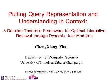 Putting Query Representation and Understanding in Context: ChengXiang Zhai Department of Computer Science University of Illinois at Urbana-Champaign A.