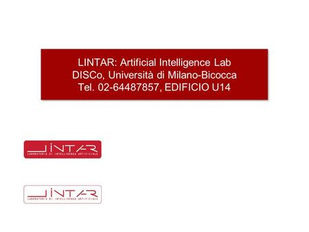 LINTAR: Artificial Intelligence Lab DISCo, Università di Milano-Bicocca Tel. 02-64487857, EDIFICIO U14.