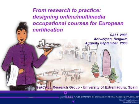 From research to practice: designing online/multimedia occupational courses for European certification CALL 2008 Antwerpen, Belgium August - September,