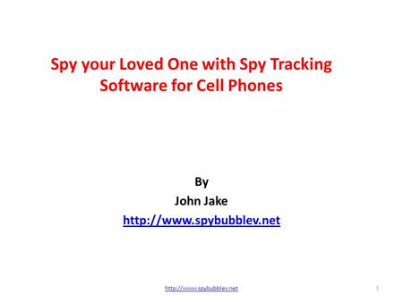 Spy your Loved One with Spy Tracking Software for Cell Phones By John Jake  1.