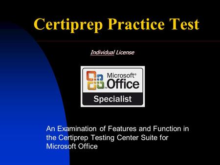Certiprep Practice Test An Examination of Features and Function in the Certiprep Testing Center Suite for Microsoft Office Individual License.