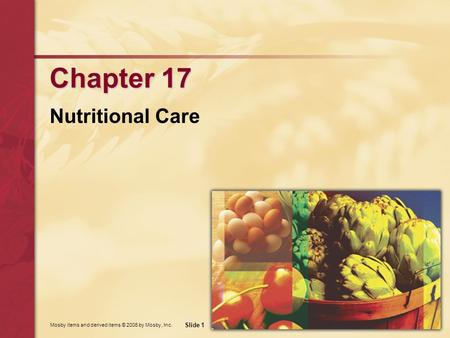Mosby items and derived items © 2006 by Mosby, Inc. Slide 1 Chapter 17 Nutritional Care.