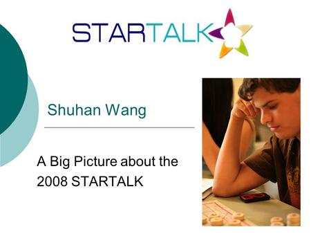 A Big Picture about the 2008 STARTALK Shuhan Wang.
