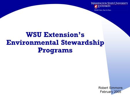 WSU Extension's Environmental Stewardship Programs Robert Simmons February 2005.