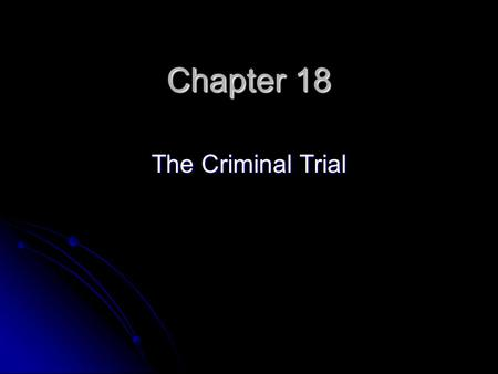 Chapter 18 The Criminal Trial. The Right to Trial by Jury Open Public Trial – trial held in public and open to spectators. Open Public Trial – trial held.