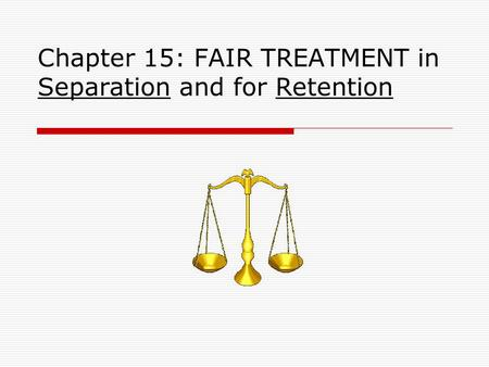 Chapter 15: FAIR TREATMENT in Separation and for Retention.