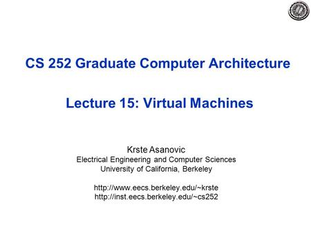 CS 252 Graduate Computer Architecture Lecture 15: Virtual Machines Krste Asanovic Electrical Engineering and Computer Sciences University of California,