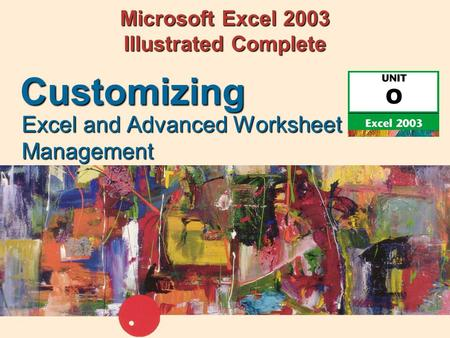 Microsoft Excel 2003 Illustrated Complete Excel and Advanced Worksheet Management Customizing.