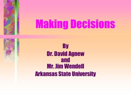 By Dr. David Agnew and Mr. Jim Wendell Arkansas State University Making Decisions.