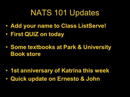 NATS 101 Updates Add your name to Class ListServe! First QUIZ on today Some textbooks at Park & University Book store 1st anniversary of Katrina this week.