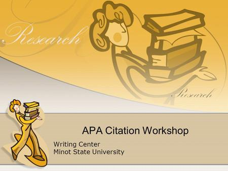APA Citation Workshop Writing Center Minot State University.
