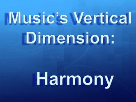 "I. Harmony Defined Harmony ≠ ""Harmonious"" Harmony: Music's Vertical Dimension I. Harmony Defined."