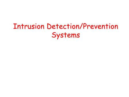 Intrusion Detection/Prevention Systems. Definitions Intrusion –A set of actions aimed to compromise the security goals, namely Integrity, confidentiality,