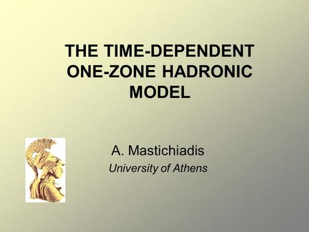THE TIME-DEPENDENT ONE-ZONE HADRONIC MODEL A. Mastichiadis University of Athens.