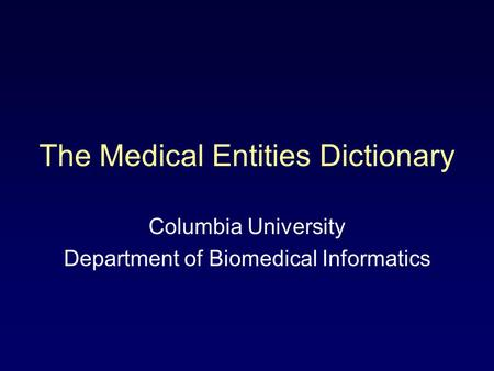 The Medical Entities Dictionary Columbia University Department of Biomedical Informatics.