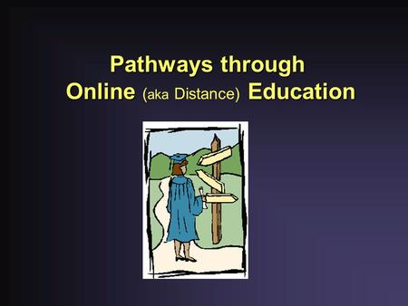 Pathways through Online Education Online ( aka Distance) Education.