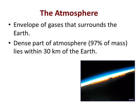 The Atmosphere Envelope of gases that surrounds the Earth.