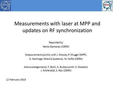 Measurements with laser at MPP and updates on RF synchronization Reported by Heiko Damerau (CERN) Measurements jointly with J. Moody, P. Muggli (MPP),