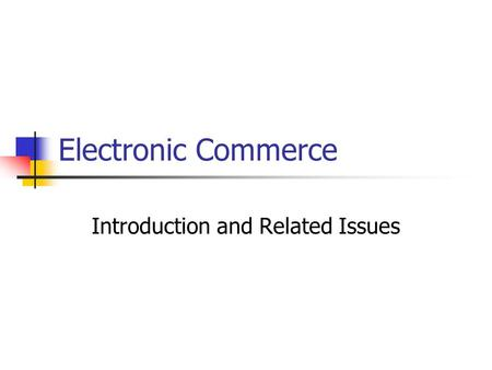Electronic Commerce Introduction and Related Issues.