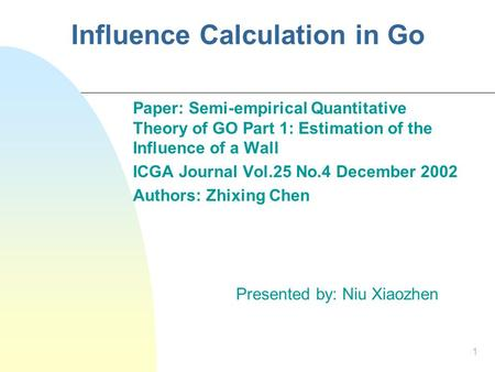 1 Influence Calculation in Go Paper: Semi-empirical Quantitative Theory of GO Part 1: Estimation of the Influence of a Wall ICGA Journal Vol.25 No.4 December.