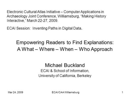 "Mar 24, 2009ECAI/CAA Williamsburg1 Electronic Cultural Atlas Initiative – Computer Applications in Archaeology Joint Conference, Williamsburg, ""Making."