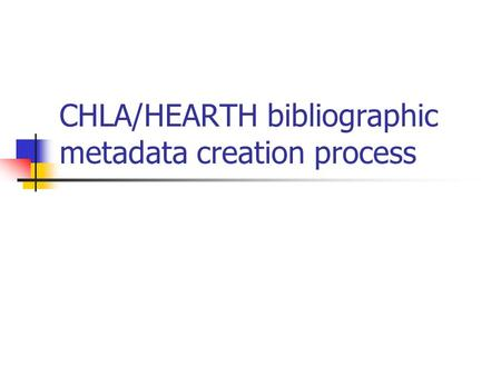 CHLA/HEARTH bibliographic metadata creation process.