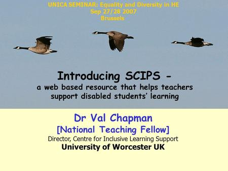 Dr Val Chapman [National Teaching Fellow] Director, Centre for Inclusive Learning Support University of Worcester UK Introducing SCIPS - a web based resource.