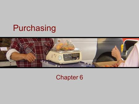Purchasing Chapter 6. What is Purchasing? Purchasing is the process of getting the right product into a facility at the right time and in a form that.