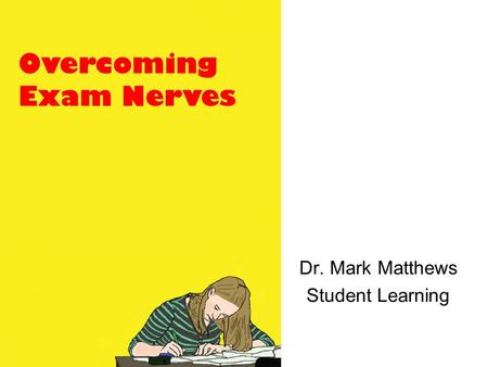 Dr. Mark Matthews Student Learning Overcoming Exam Nerves.
