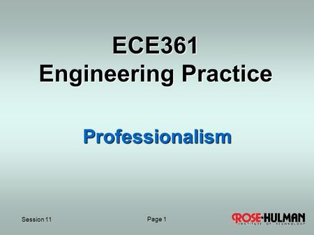 Session 11 Page 1 ECE361 Engineering Practice Professionalism.
