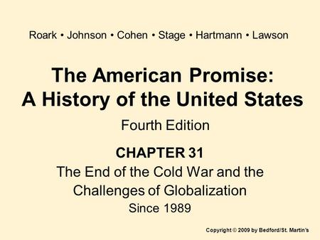 The American Promise: A History of the United States Fourth Edition CHAPTER 31 The End of the Cold War and the Challenges of Globalization Since 1989 Copyright.
