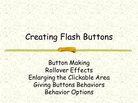Creating Flash Buttons Button Making Rollover Effects Enlarging the Clickable Area Giving Buttons Behaviors Behavior Options.