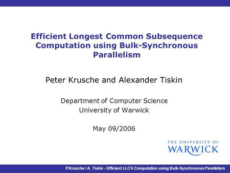 P.Krusche / A. Tiskin - Efficient LLCS Computation using Bulk-Synchronous Parallelism Efficient Longest Common Subsequence Computation using Bulk-Synchronous.