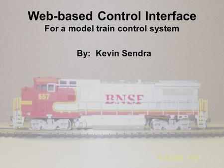 Web-based Control Interface For a model train control system By: Kevin Sendra.