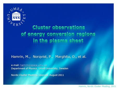 Hamrin, M., Norqvist, P., Marghitu, O., et al.    Department of Physics, Umeå University, Sweden Nordic Cluster.
