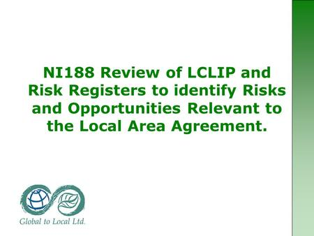 NI188 Review of LCLIP and Risk Registers to identify Risks and Opportunities Relevant to the Local Area Agreement.