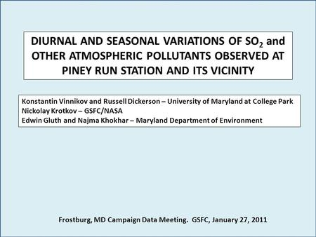 DIURNAL AND SEASONAL VARIATIONS OF SO 2 and OTHER ATMOSPHERIC POLLUTANTS OBSERVED AT PINEY RUN STATION AND ITS VICINITY Konstantin Vinnikov and Russell.