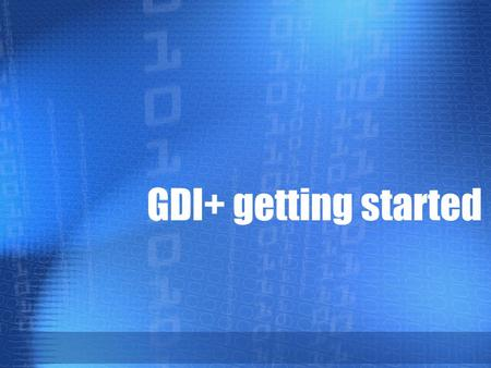 GDI+ getting started. GDI+  Class-based API for C/C++  Windows Graphics Device Interface (GDI)  Device-independent applications  Services 1)2D vector.